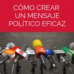 Construir mensajes políticos fuertes con estrategias de comunicación elaboradas