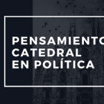 El pensamiento catedral en política