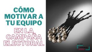 Cómo motivar a tu equipo durante la campaña electoral, Ana Sanz, coaching político, B